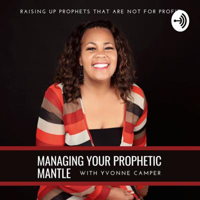 Managing Your Prophetic Mantle