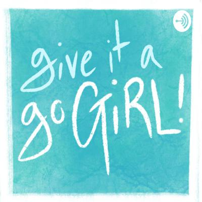 Give It A Go Girl!