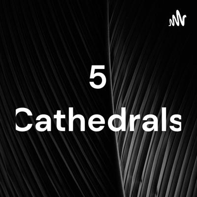 5 Cathedrals