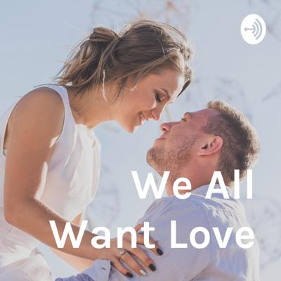 We All Want Love