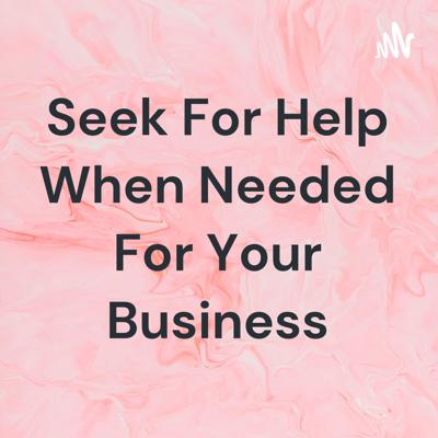 Seek For Help When Needed For Your Business