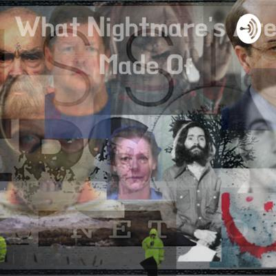   What Nightmare's Are Made of    Serial Killers That Keep Us Up At Night  