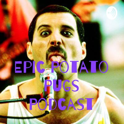 Epic Potato Pugs Podcast