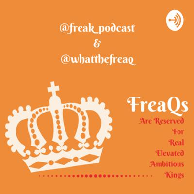 """This podcast on Wednesday's is a window into the conversation of a group of guys that have totally different perspectives but mutual respect. They talk about any and everything. This is the podcast For Real Elevated Ambitious Kings AKA the FREAK podcast. """"Get your head out the gutter."""" This Podcast on Friday's offers the FREAQ podcast (Ladies Edition) perspective For Real Elevated Ambitious Queens from the FREAQ ladies. """"We got way more than sex talk cum listen in""""."""