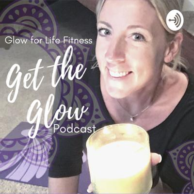 Get the Glow Podcast with Glow for Life Fitness