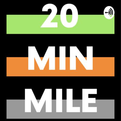 20 Minute Mile Podcast