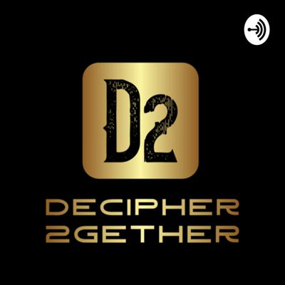 D2 Presents The Decipher 2Gether Podcast