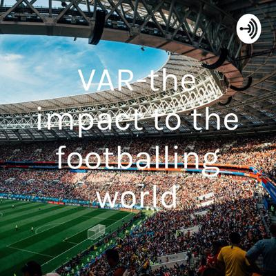 VAR-the impact to the footballing world