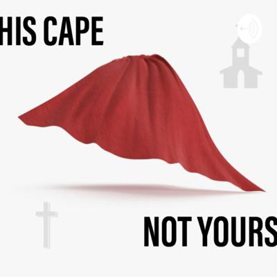 His Cape, Not Yours