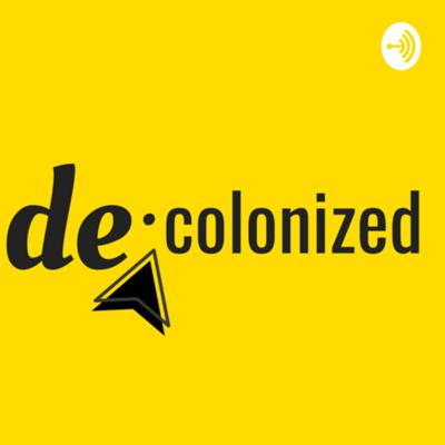 Decolonized (The Podcast)