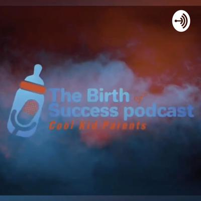 The Birth Of Success Podcast