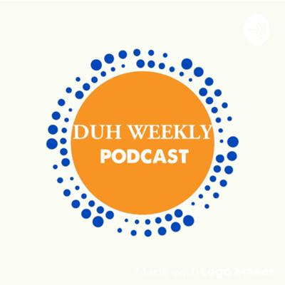 Duh Weekly Podcast