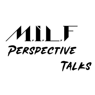 M.I.L.F Perspective Talks
