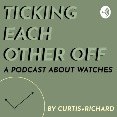Ticking Each Other Off - A Podcast About Watches