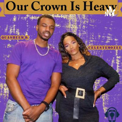Our Crown Is Heavy