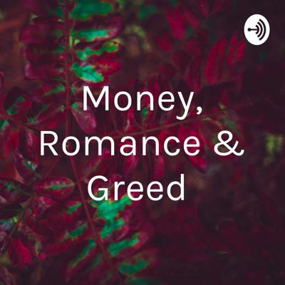 Money, Romance and Greed