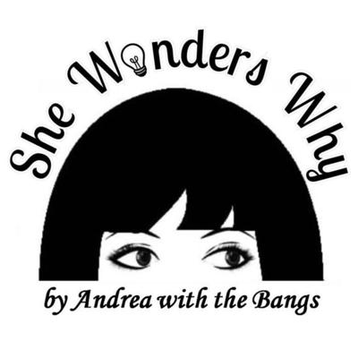 She Wonders Why by Andrea with the Bangs
