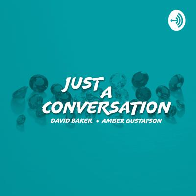 Just A Conversation is hosted by David Baker and Amber Gustafson. Two experts in their fields they share insight about the jewelry and gemstone industry that you won't hear anywhere else.