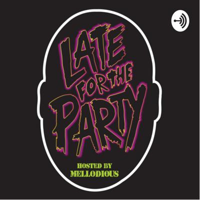 LateForTheParty hosted by Mellodious aka Coverboi the Modern Marvel