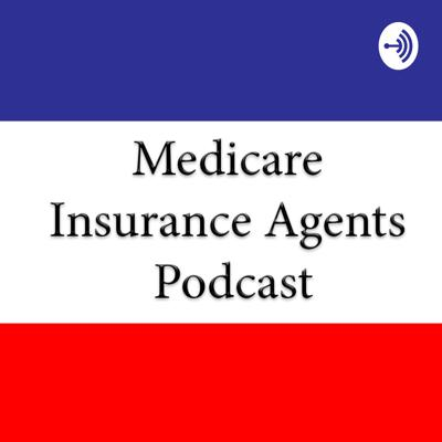 Medicare Insurance Agents Podcast