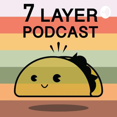 7 Layer Podcast: A Taco Bell Podcast