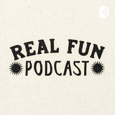 Real Fun Podcast!