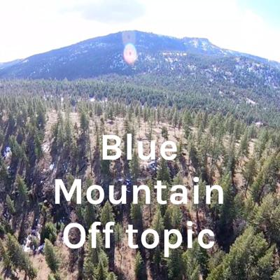 Blue Mountain Off Topic