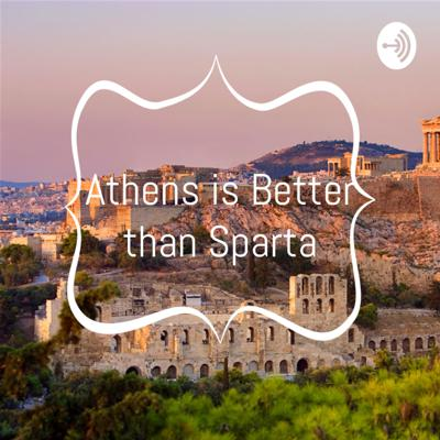 This episode is a CER of the reasons why Athens is better than Sparta.