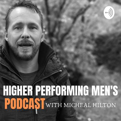 Higher Performing Men's Podcast