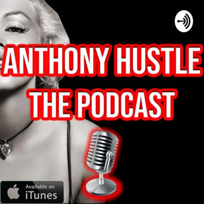 Anthony Hustle - The Podcast