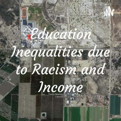 Education Inequalities due to Racism and Income