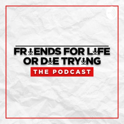 Friends For Life Or Die Trying