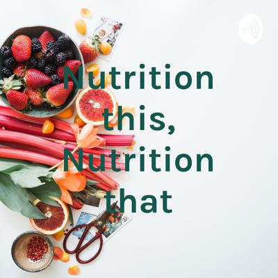 Nutrition this, Nutrition that