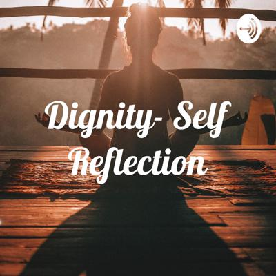 Dignity- Self Reflection