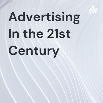 Advertising In the 21st Century