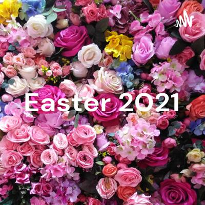 Easter 2021 - Part 10