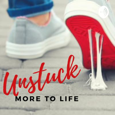 Unstuck: There's More to Life, Right?