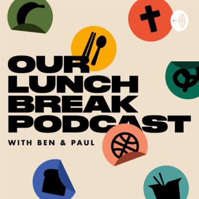 Our Lunch Break Podcast