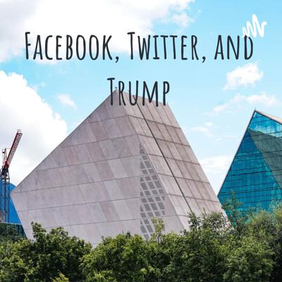 Facebook, Twitter, and Trump