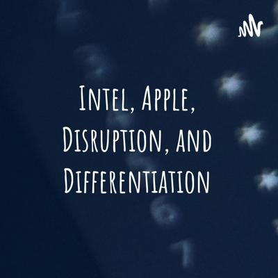 Intel, Apple, Disruption, and Differentiation