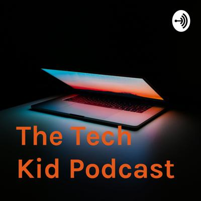 The Tech Kid Podcast