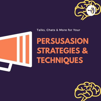 Persuasion Strategies and Techniques