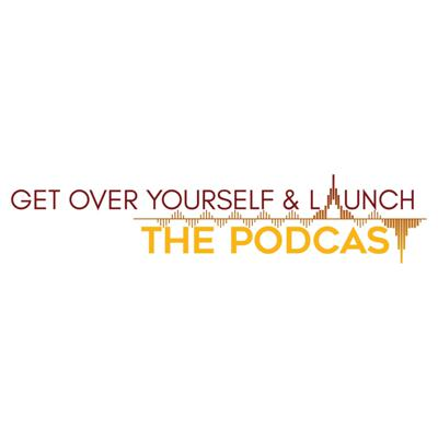 Get Over Yourself & Launch