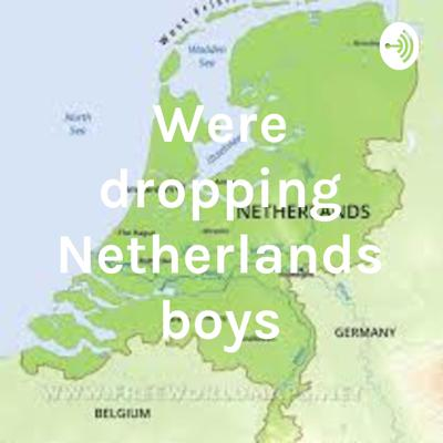 Were dropping Netherlands boys