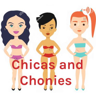 Chicas and Chonies