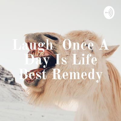 Laugh Once A Day Is Life Best Remedy
