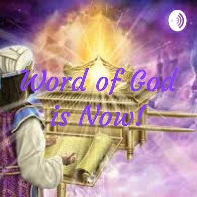 Word of God is Now!