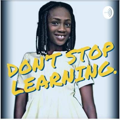 DON'T STOP LEARNING.
