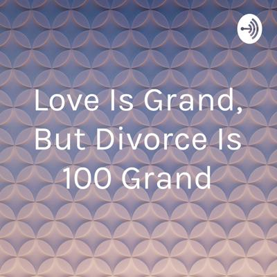 Cover art for Love is Grand, but Divorce is 100 Grand
