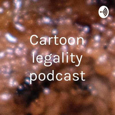 Cartoon legality podcast